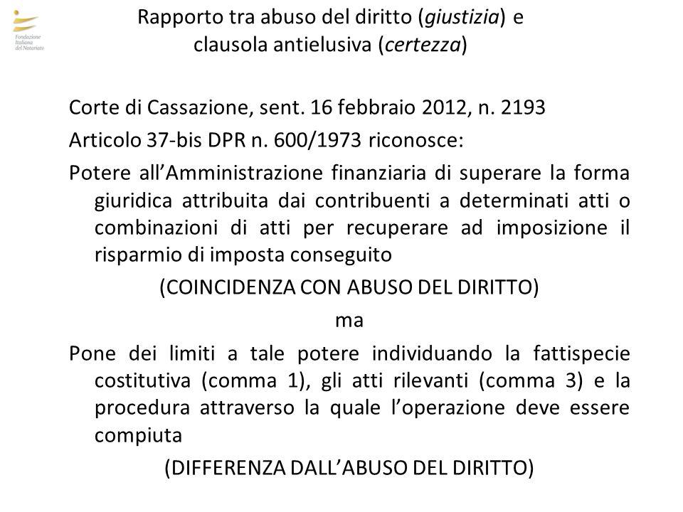 Rapporto tra abuso del diritto (giustizia) e clausola antielusiva (certezza) Corte di Cassazione, sent. 16 febbraio 2012, n. 2193 Articolo 37-bis DPR