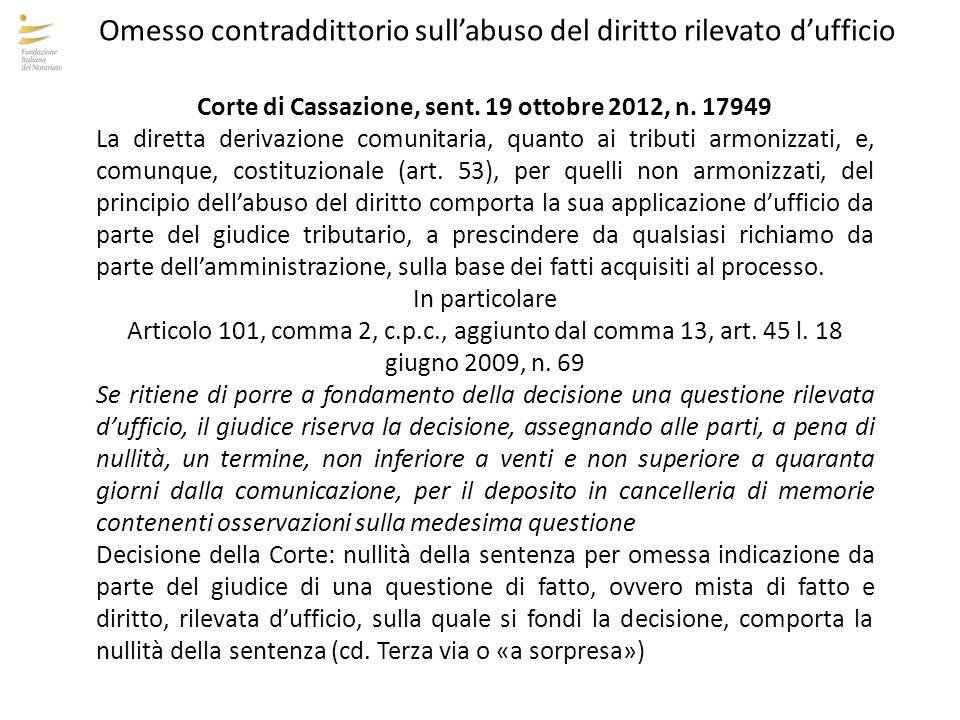 Omesso contraddittorio sull'abuso del diritto rilevato d'ufficio Corte di Cassazione, sent. 19 ottobre 2012, n. 17949 La diretta derivazione comunitar