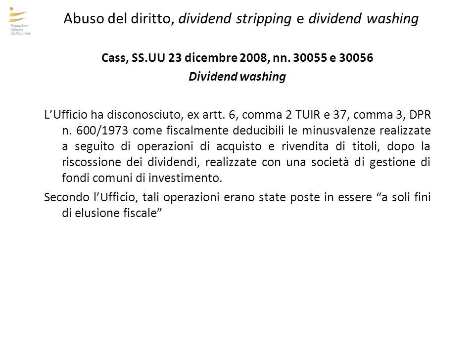 Abuso del diritto, dividend stripping e dividend washing Cass, SS.UU 23 dicembre 2008, nn. 30055 e 30056 Dividend washing L'Ufficio ha disconosciuto,