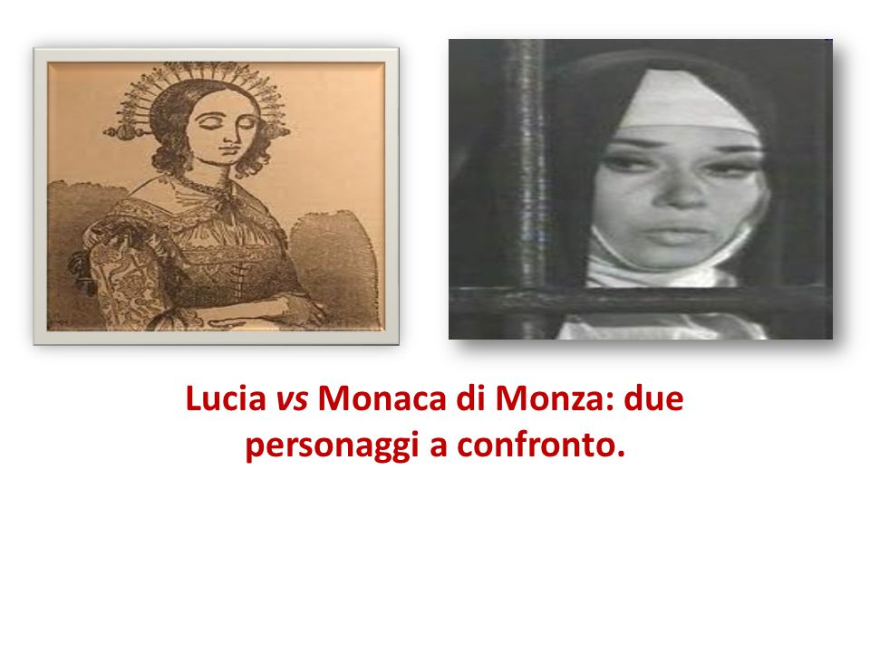Utilizzando la tecnica del confronto, analizza i due personaggi di Lucia e della monaca soffermandoti sulle analogie (nella tecnica narrativa/presentazione del personaggio ecc.) e sulle differenze (nel contegno generale, nella psicologia ecc.).