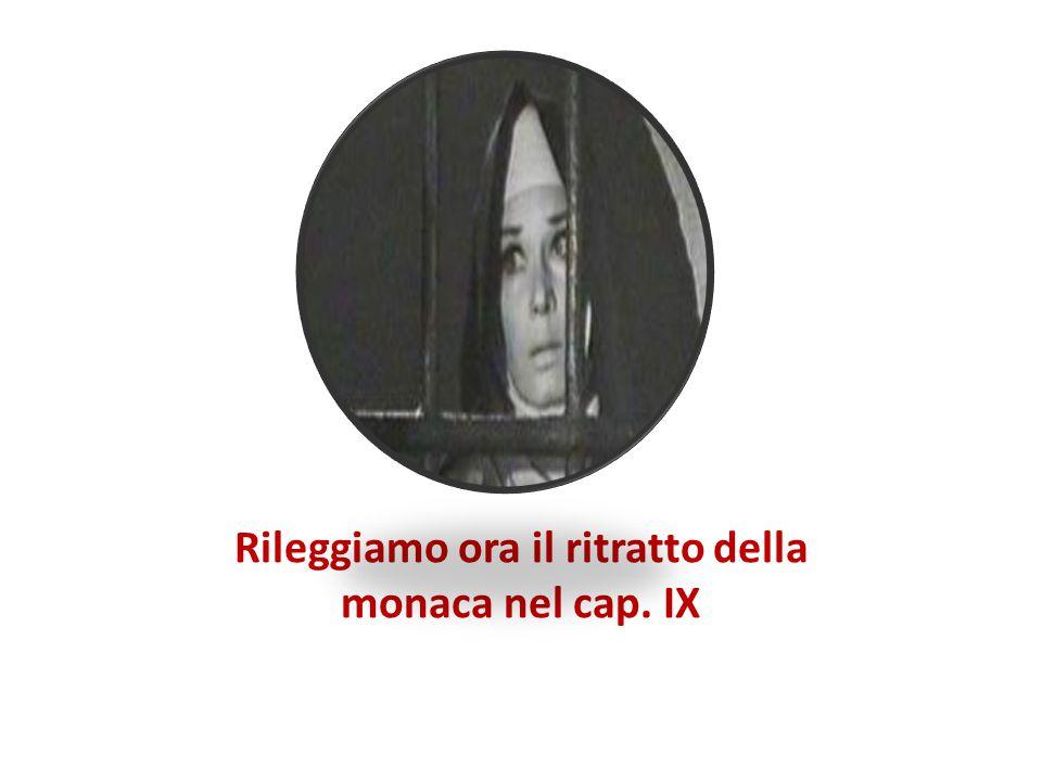 Rileggiamo ora il ritratto della monaca nel cap. IX