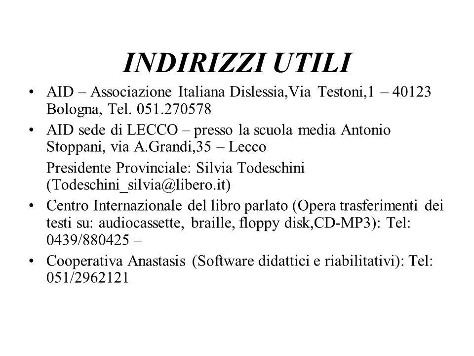 INDIRIZZI UTILI AID – Associazione Italiana Dislessia,Via Testoni,1 – 40123 Bologna, Tel. 051.270578 AID sede di LECCO – presso la scuola media Antoni