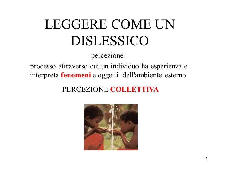 3 LEGGERE COME UN DISLESSICO percezione PERCEZIONE COLLETTIVA DIARREA processo attraverso cui un individuo ha esperienza e interpreta fenomeni e ogget