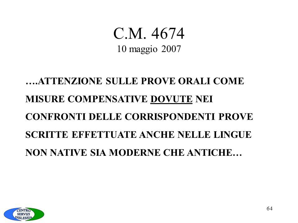 64 C.M. 4674 10 maggio 2007 ….ATTENZIONE SULLE PROVE ORALI COME MISURE COMPENSATIVE DOVUTE NEI CONFRONTI DELLE CORRISPONDENTI PROVE SCRITTE EFFETTUATE