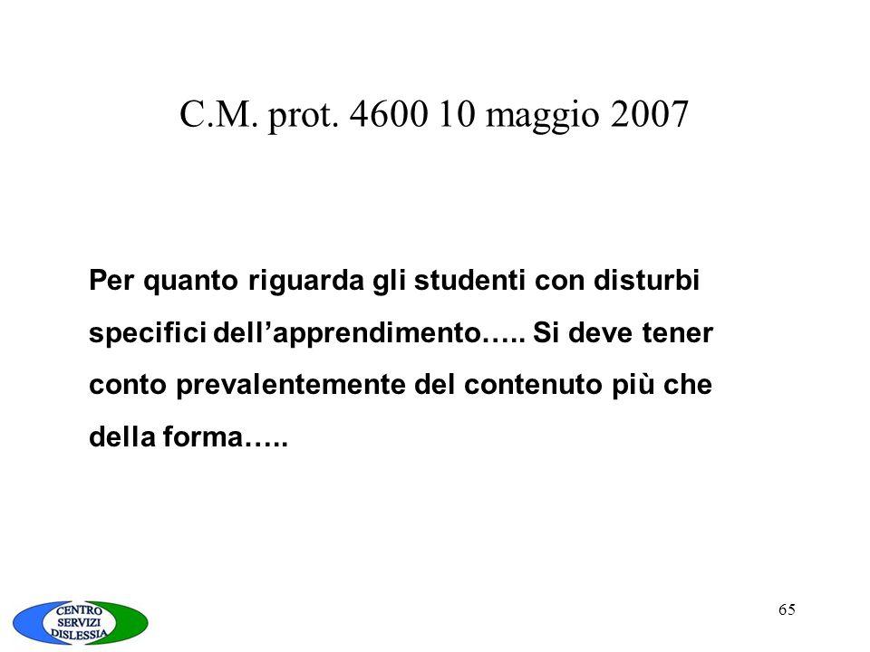 65 C.M. prot. 4600 10 maggio 2007 Per quanto riguarda gli studenti con disturbi specifici dell'apprendimento….. Si deve tener conto prevalentemente de