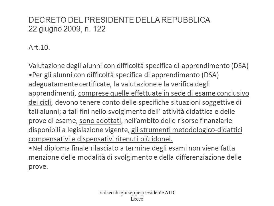 DECRETO DEL PRESIDENTE DELLA REPUBBLICA 22 giugno 2009, n. 122 Art.10. Valutazione degli alunni con difficoltà specifica di apprendimento (DSA) Per gl