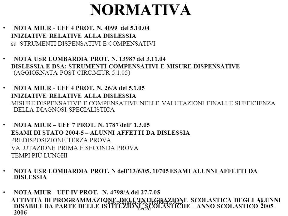 valsecchi giuseppe presidente AID Lecco 76 NORMATIVA NOTA MIUR - UFF 4 PROT. N. 4099 del 5.10.04 INIZIATIVE RELATIVE ALLA DISLESSIA su STRUMENTI DISPE
