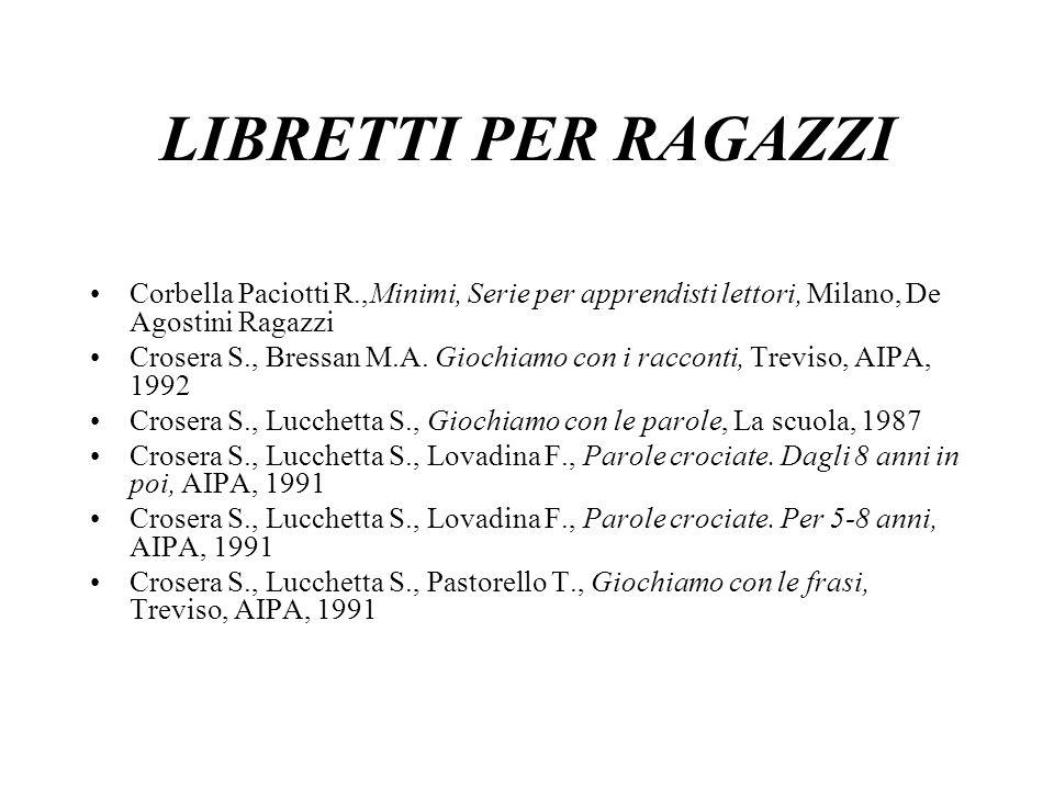 LIBRETTI PER RAGAZZI Corbella Paciotti R.,Minimi, Serie per apprendisti lettori, Milano, De Agostini Ragazzi Crosera S., Bressan M.A. Giochiamo con i