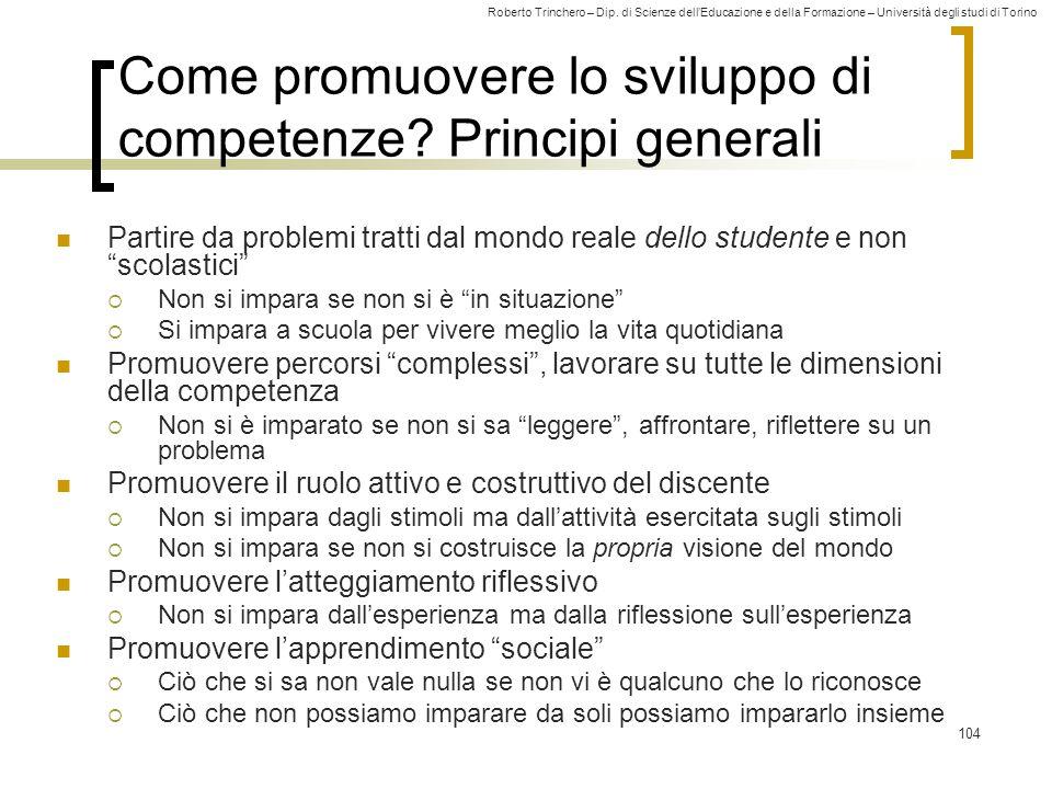 Roberto Trinchero – Dip. di Scienze dell'Educazione e della Formazione – Università degli studi di Torino 104 Come promuovere lo sviluppo di competenz