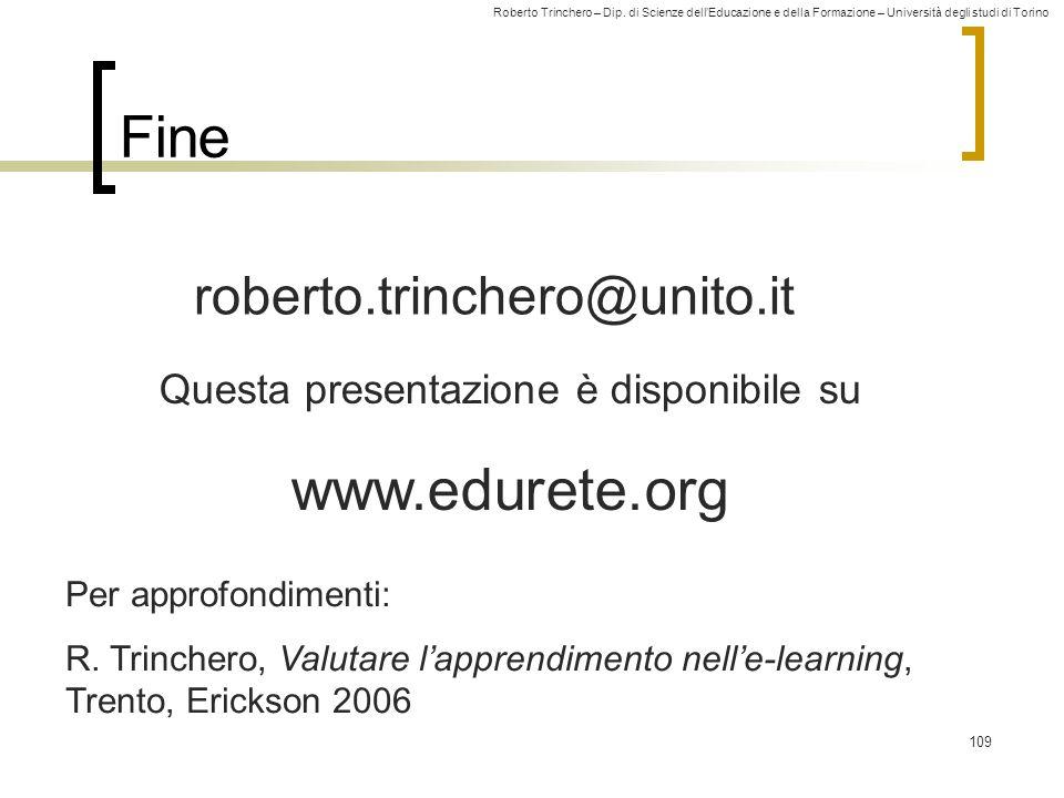 Roberto Trinchero – Dip. di Scienze dell'Educazione e della Formazione – Università degli studi di Torino 109 Fine roberto.trinchero@unito.it Questa p
