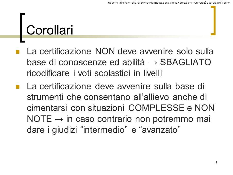 Roberto Trinchero – Dip. di Scienze dell'Educazione e della Formazione – Università degli studi di Torino 18 Corollari La certificazione NON deve avve