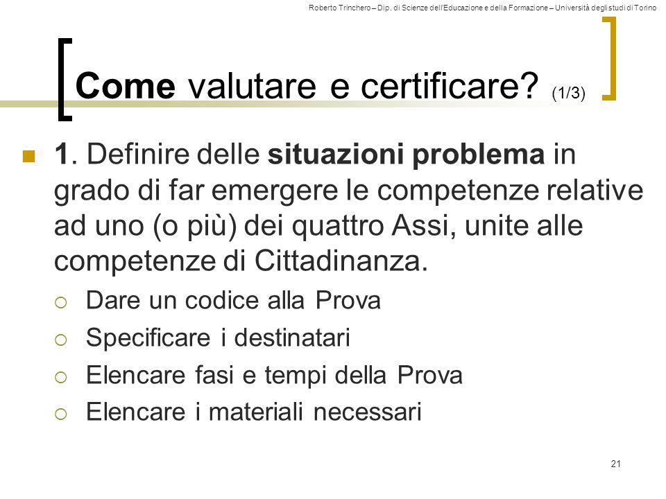 Roberto Trinchero – Dip. di Scienze dell'Educazione e della Formazione – Università degli studi di Torino 21 Come valutare e certificare? (1/3) 1. Def