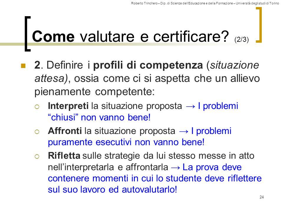 Roberto Trinchero – Dip. di Scienze dell'Educazione e della Formazione – Università degli studi di Torino 24 Come valutare e certificare? (2/3) 2. Def