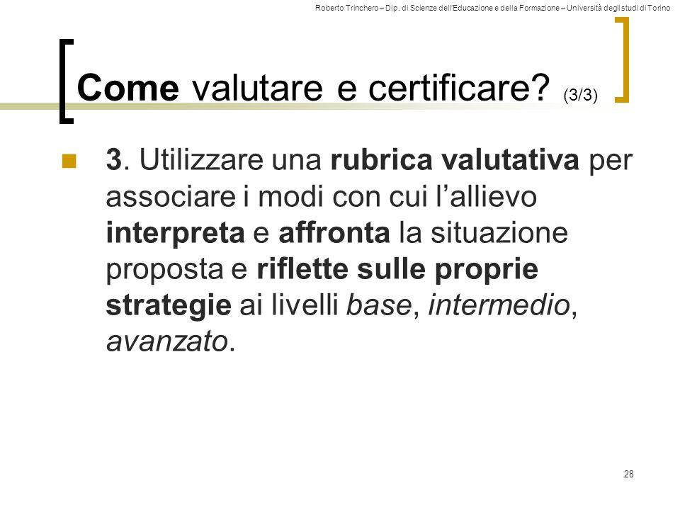 Roberto Trinchero – Dip. di Scienze dell'Educazione e della Formazione – Università degli studi di Torino 28 Come valutare e certificare? (3/3) 3. Uti
