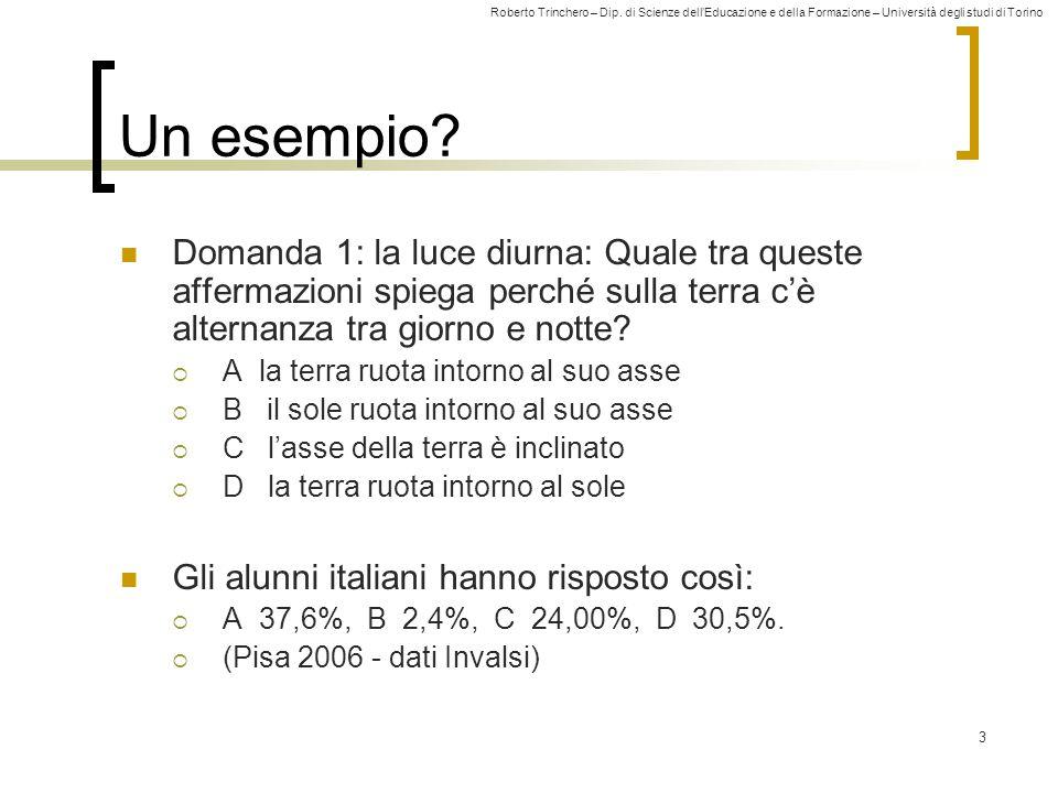 Roberto Trinchero – Dip. di Scienze dell'Educazione e della Formazione – Università degli studi di Torino 3 Un esempio? Domanda 1: la luce diurna: Qua
