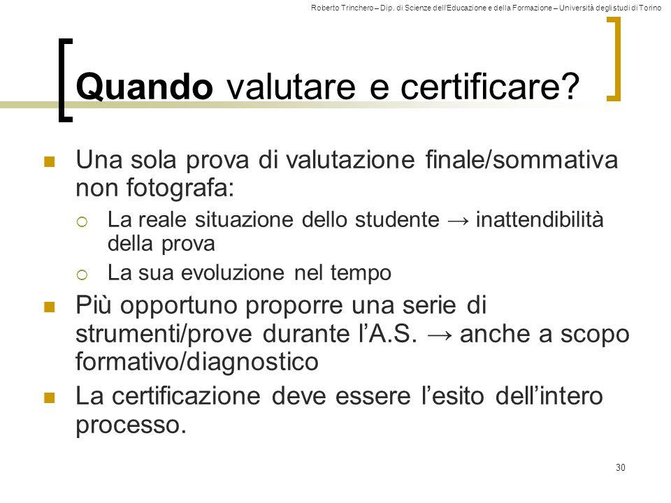 Roberto Trinchero – Dip. di Scienze dell'Educazione e della Formazione – Università degli studi di Torino 30 Quando valutare e certificare? Una sola p
