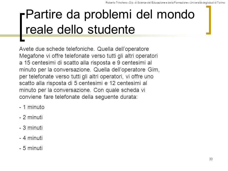 Roberto Trinchero – Dip. di Scienze dell'Educazione e della Formazione – Università degli studi di Torino 33 Partire da problemi del mondo reale dello