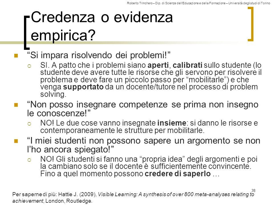 """Roberto Trinchero – Dip. di Scienze dell'Educazione e della Formazione – Università degli studi di Torino 38 Credenza o evidenza empirica? """"Si impara"""