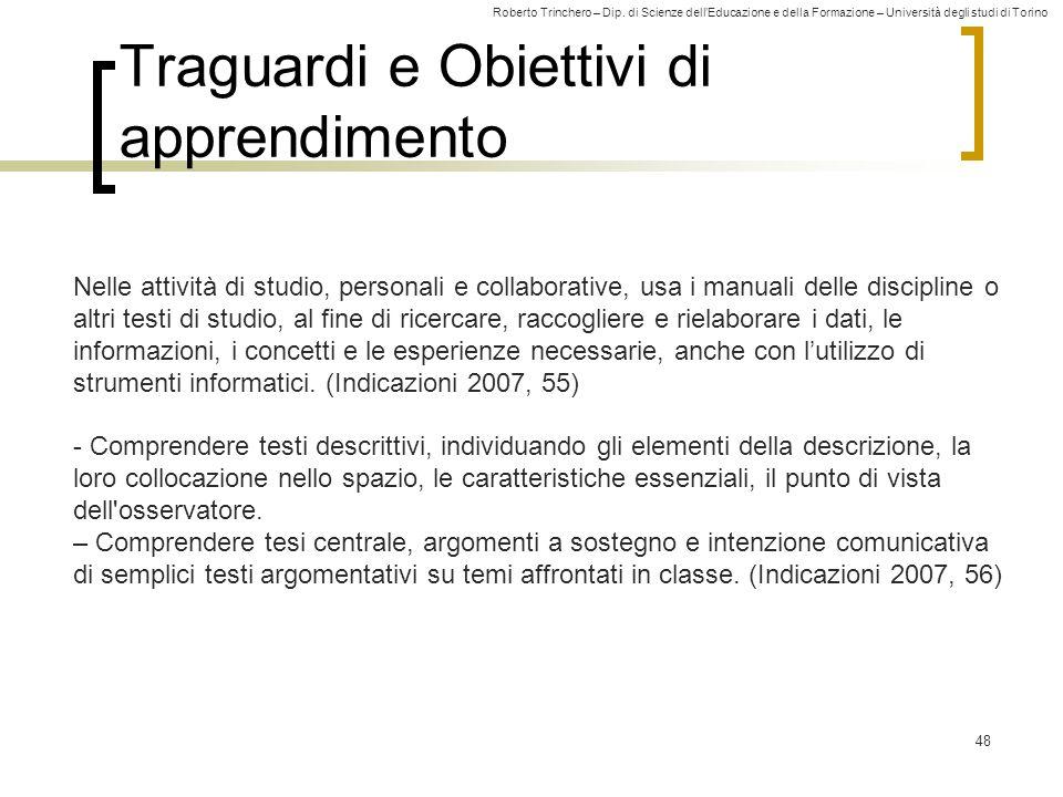 Roberto Trinchero – Dip. di Scienze dell'Educazione e della Formazione – Università degli studi di Torino 48 Traguardi e Obiettivi di apprendimento Ne