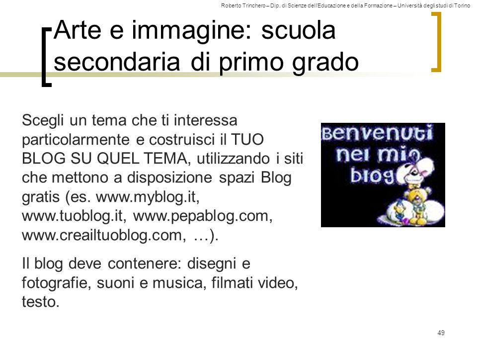 Roberto Trinchero – Dip. di Scienze dell'Educazione e della Formazione – Università degli studi di Torino 49 Arte e immagine: scuola secondaria di pri