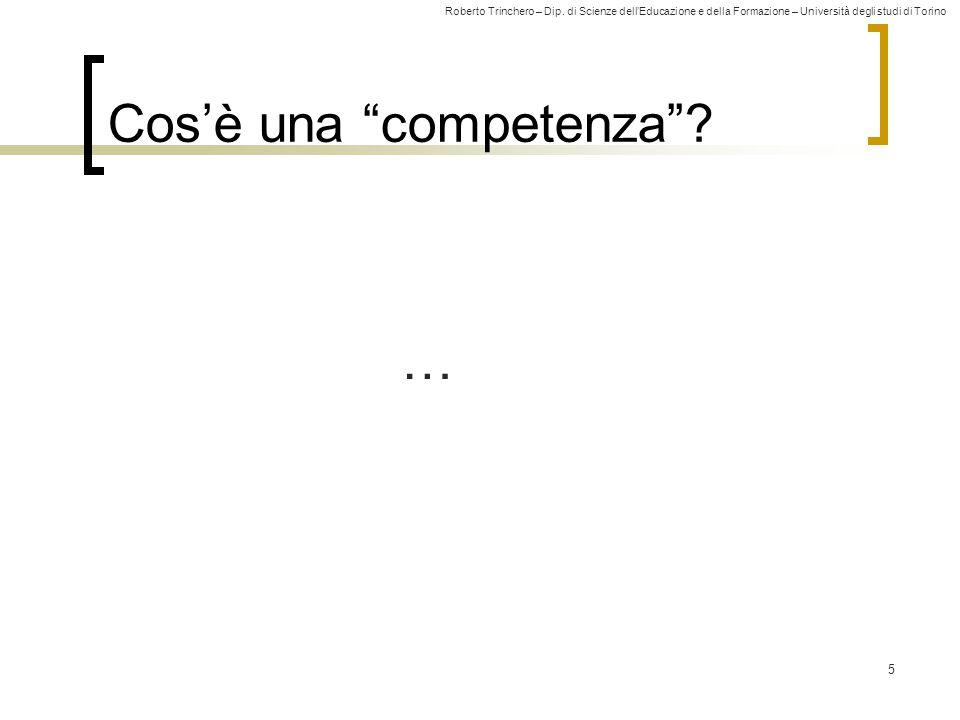 """Roberto Trinchero – Dip. di Scienze dell'Educazione e della Formazione – Università degli studi di Torino 5 Cos'è una """"competenza""""? …"""