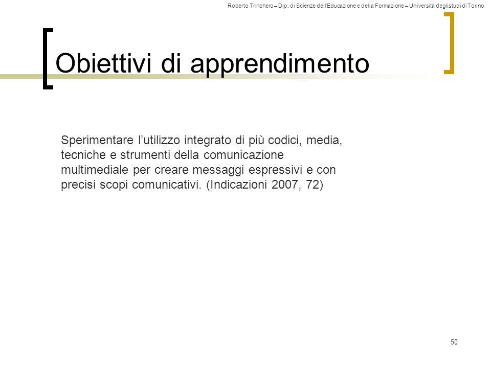 Roberto Trinchero – Dip. di Scienze dell'Educazione e della Formazione – Università degli studi di Torino 50 Obiettivi di apprendimento Sperimentare l