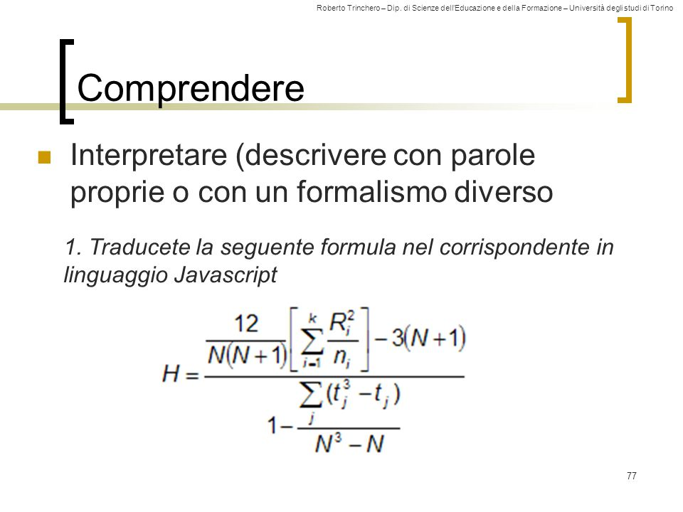 Roberto Trinchero – Dip. di Scienze dell'Educazione e della Formazione – Università degli studi di Torino 77 Comprendere Interpretare (descrivere con