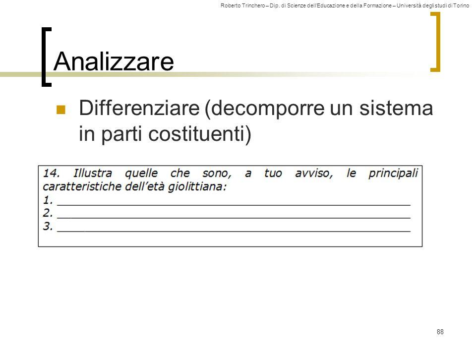 Roberto Trinchero – Dip. di Scienze dell'Educazione e della Formazione – Università degli studi di Torino 88 Analizzare Differenziare (decomporre un s