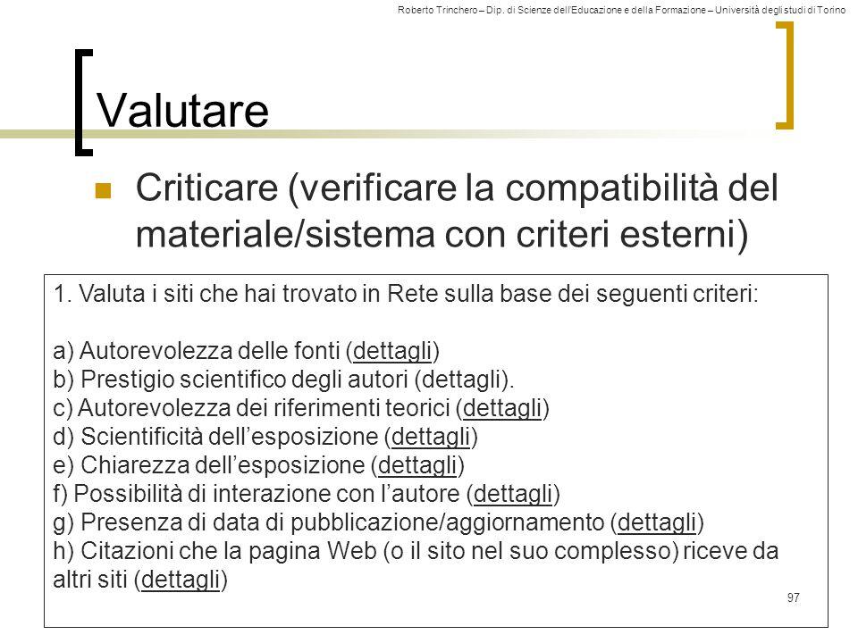 Roberto Trinchero – Dip. di Scienze dell'Educazione e della Formazione – Università degli studi di Torino 97 Valutare Criticare (verificare la compati
