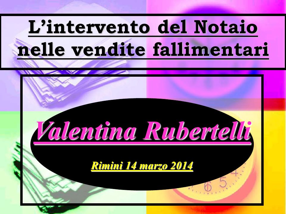 L'intervento del Notaio nelle vendite fallimentari Valentina Rubertelli Rimini 14 marzo 2014