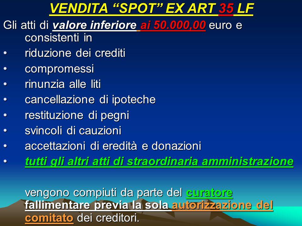 """VENDITA """"SPOT"""" EX ART 35 LF Gli atti di valore inferiore ai 50.000,00 euro e consistenti in riduzione dei creditiriduzione dei crediti compromessicomp"""