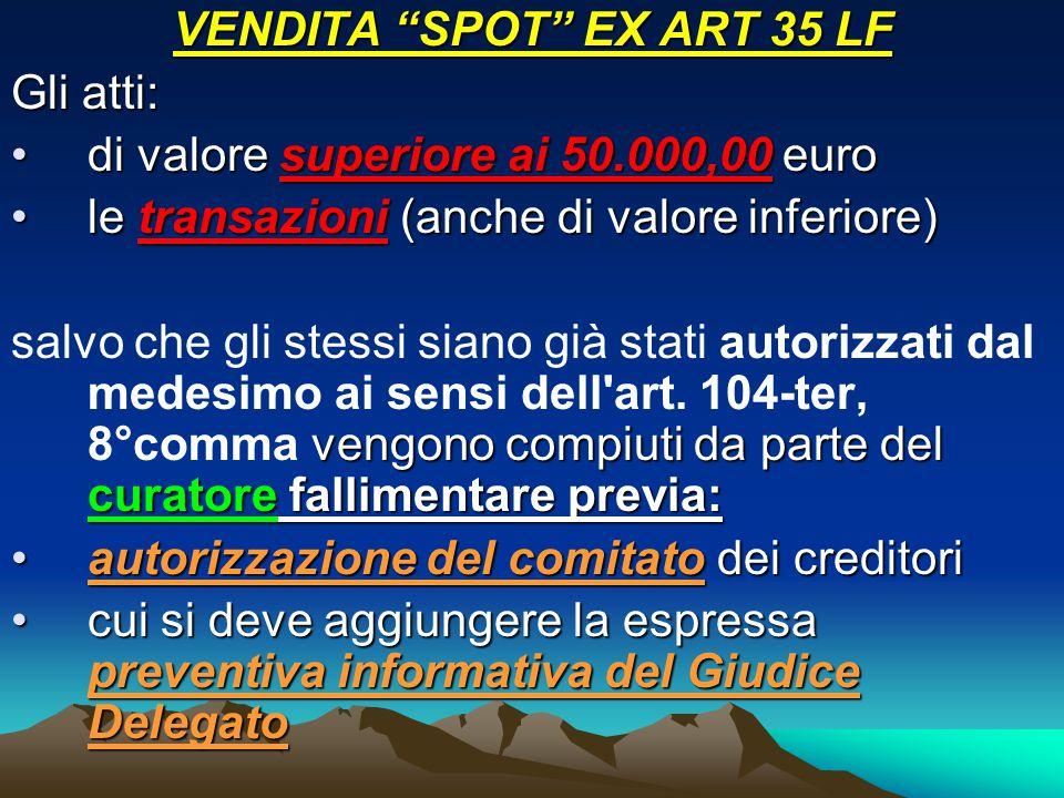 """VENDITA """"SPOT"""" EX ART 35 LF Gli atti: di valore superiore ai 50.000,00 eurodi valore superiore ai 50.000,00 euro le transazioni (anche di valore infer"""