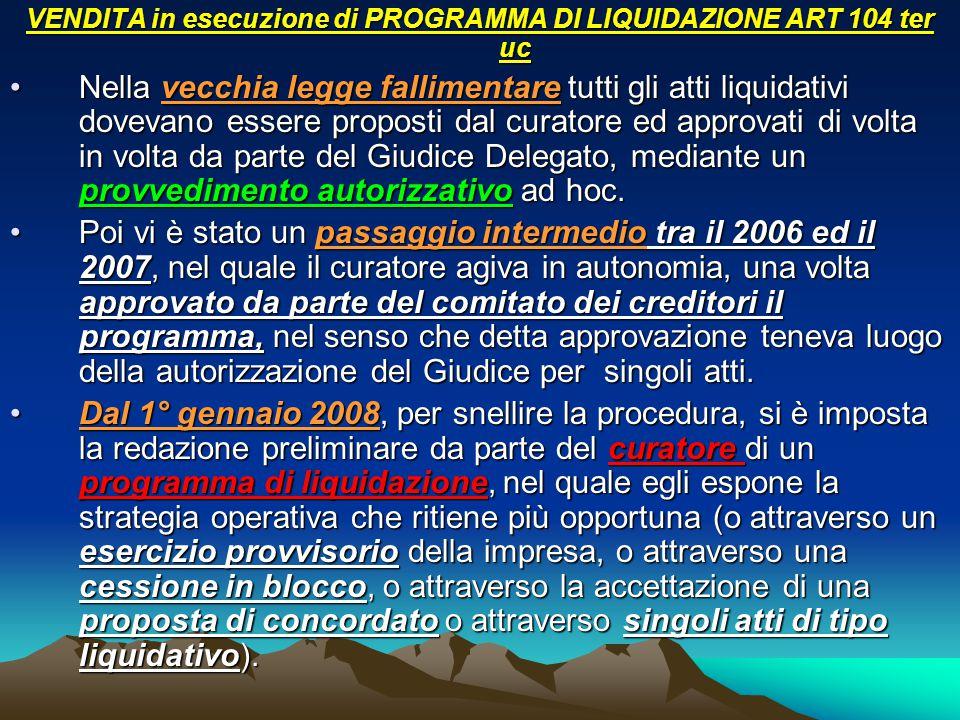 VENDITA in esecuzione di PROGRAMMA DI LIQUIDAZIONE ART 104 ter uc Nella vecchia legge fallimentare tutti gli atti liquidativi dovevano essere proposti