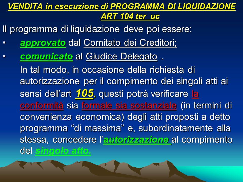 VENDITA in esecuzione di PROGRAMMA DI LIQUIDAZIONE ART 104 ter uc Il programma di liquidazione deve poi essere: approvato dal Comitato dei Creditori;a