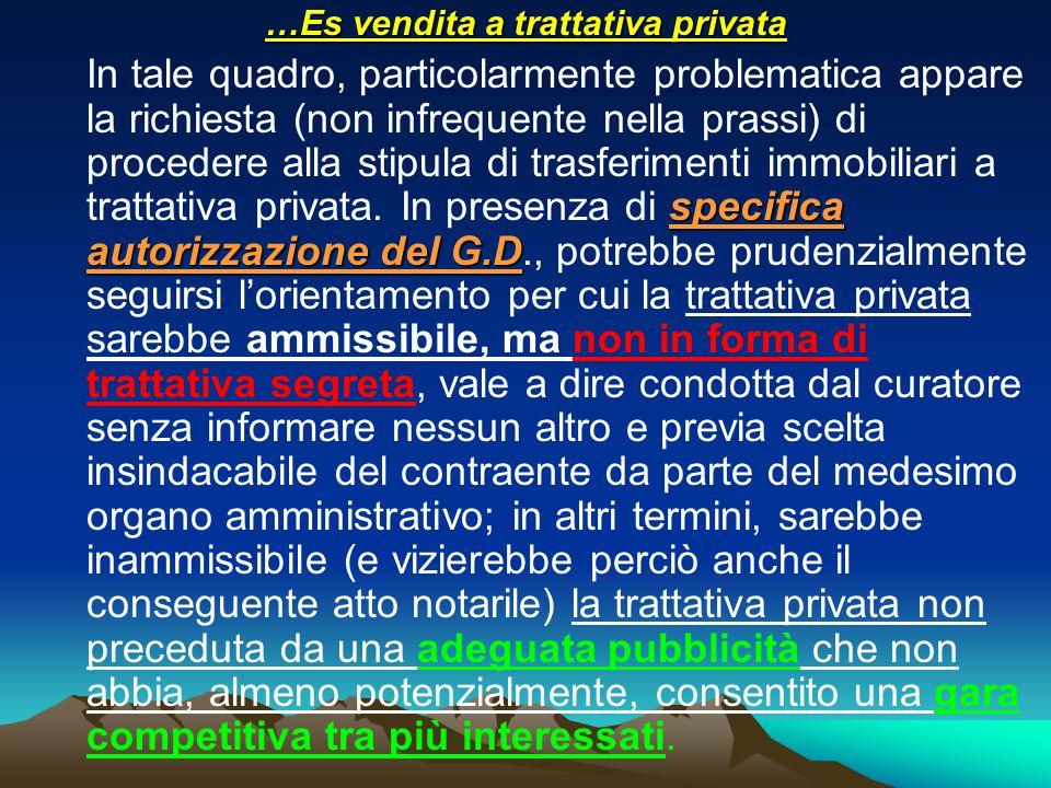 …Es vendita a trattativa privata specifica autorizzazione del G.D In tale quadro, particolarmente problematica appare la richiesta (non infrequente nella prassi) di procedere alla stipula di trasferimenti immobiliari a trattativa privata.