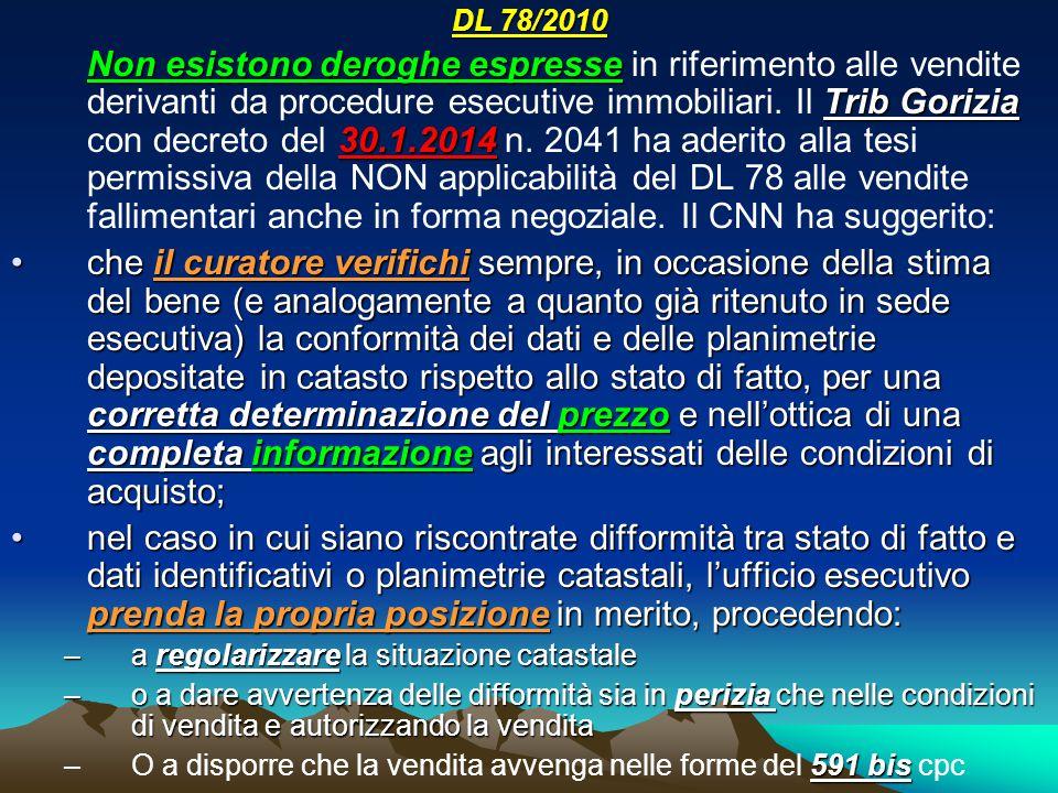 DL 78/2010 Non esistono deroghe espresse Trib Gorizia 30.1.2014 Non esistono deroghe espresse in riferimento alle vendite derivanti da procedure esecutive immobiliari.