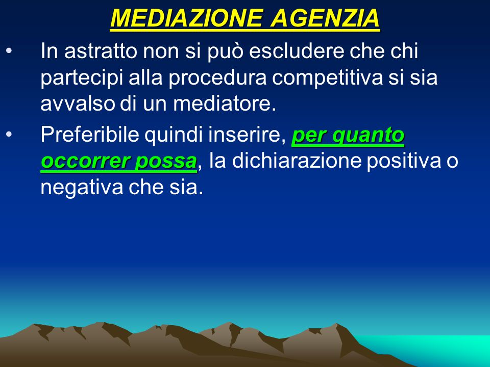 MEDIAZIONE AGENZIA In astratto non si può escludere che chi partecipi alla procedura competitiva si sia avvalso di un mediatore. per quanto occorrer p