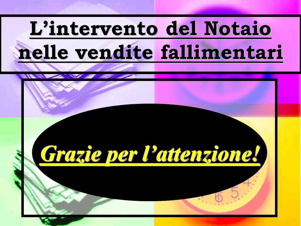 L'intervento del Notaio nelle vendite fallimentari Grazie per l'attenzione!