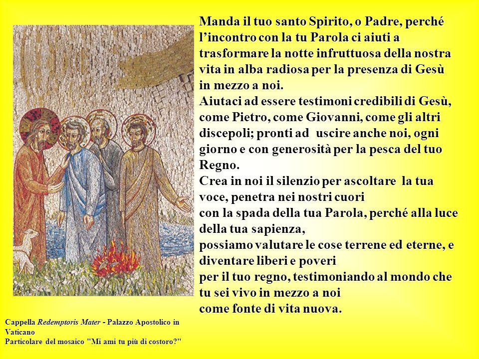 Manda il tuo santo Spirito, o Padre, perché l'incontro con la tu Parola ci aiuti a trasformare la notte infruttuosa della nostra vita in alba radiosa