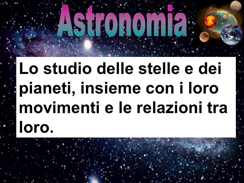 Lo studio delle stelle e dei pianeti, insieme con i loro movimenti e le relazioni tra loro.