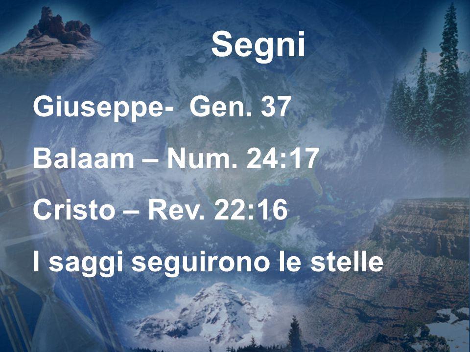 Segni Giuseppe- Gen. 37 Balaam – Num. 24:17 Cristo – Rev. 22:16 I saggi seguirono le stelle