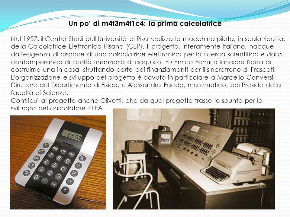 Nel 1957, il Centro Studi dell Università di Pisa realizza la macchina pilota, in scala ridotta, della Calcolatrice Elettronica Pisana (CEP).