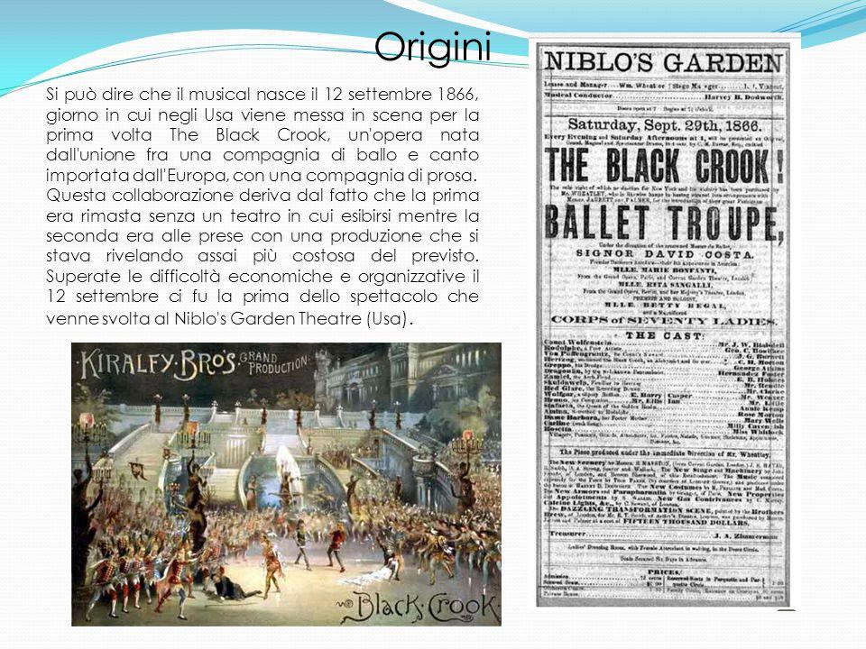 Si può dire che il musical nasce il 12 settembre 1866, giorno in cui negli Usa viene messa in scena per la prima volta The Black Crook, un opera nata dall unione fra una compagnia di ballo e canto importata dall Europa, con una compagnia di prosa.