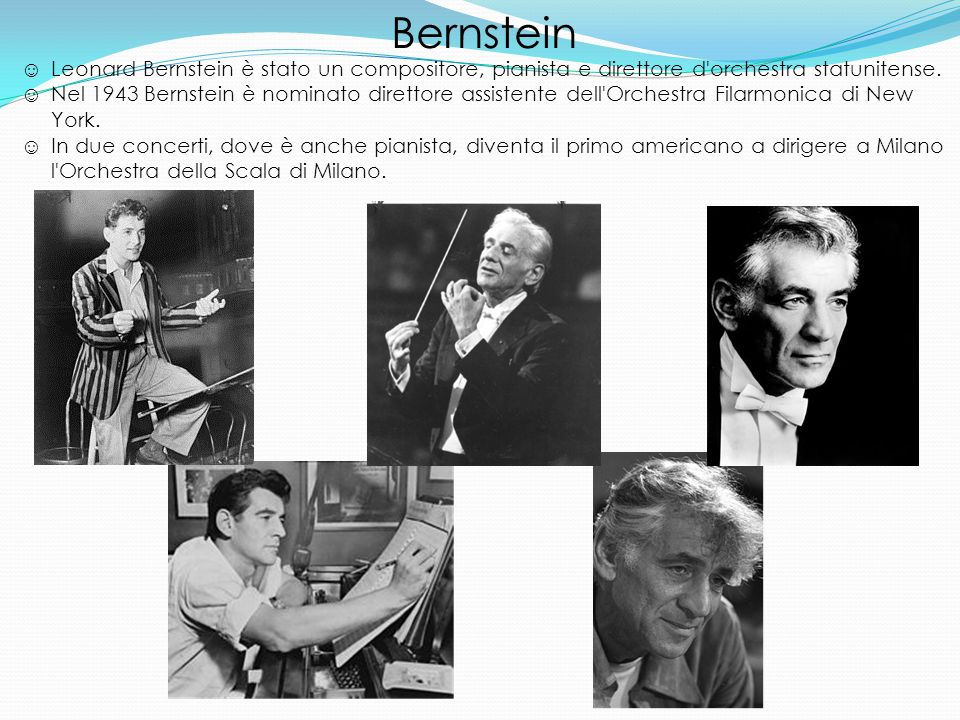 Bernstein ☺ Leonard Bernstein è stato un compositore, pianista e direttore d orchestra statunitense.