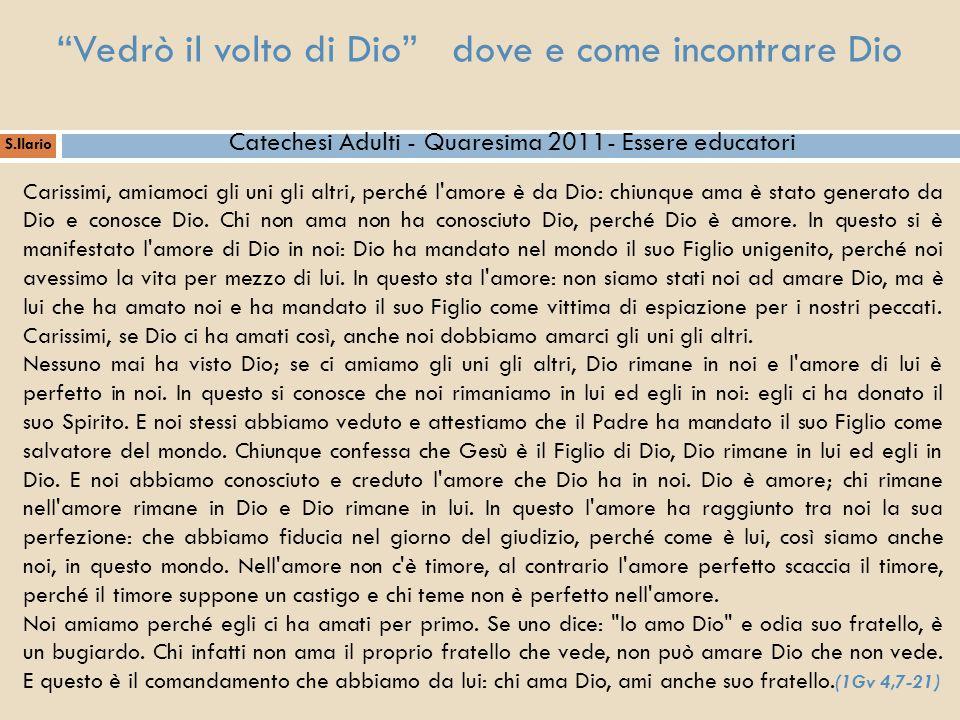 S.Ilario Catechesi Adulti - Quaresima 2011- Essere educatori Carissimi, amiamoci gli uni gli altri, perché l'amore è da Dio: chiunque ama è stato gene