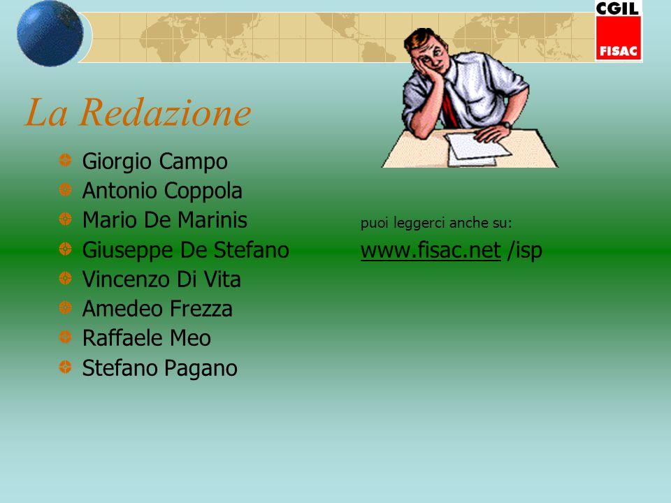 La Redazione Giorgio Campo Antonio Coppola Mario De Marinis puoi leggerci anche su: Giuseppe De Stefano www.fisac.net /isp Vincenzo Di Vita Amedeo Frezza Raffaele Meo Stefano Pagano