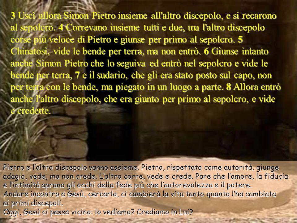3 Uscì allora Simon Pietro insieme all altro discepolo, e si recarono al sepolcro.