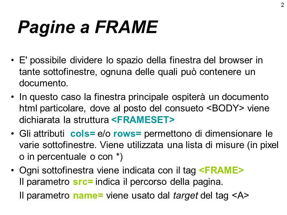 2 Pagine a FRAME E possibile dividere lo spazio della finestra del browser in tante sottofinestre, ognuna delle quali può contenere un documento.