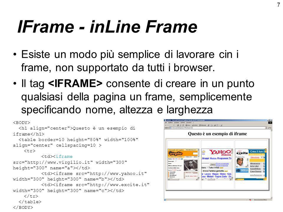 7 IFrame - inLine Frame Esiste un modo più semplice di lavorare cin i frame, non supportato da tutti i browser.