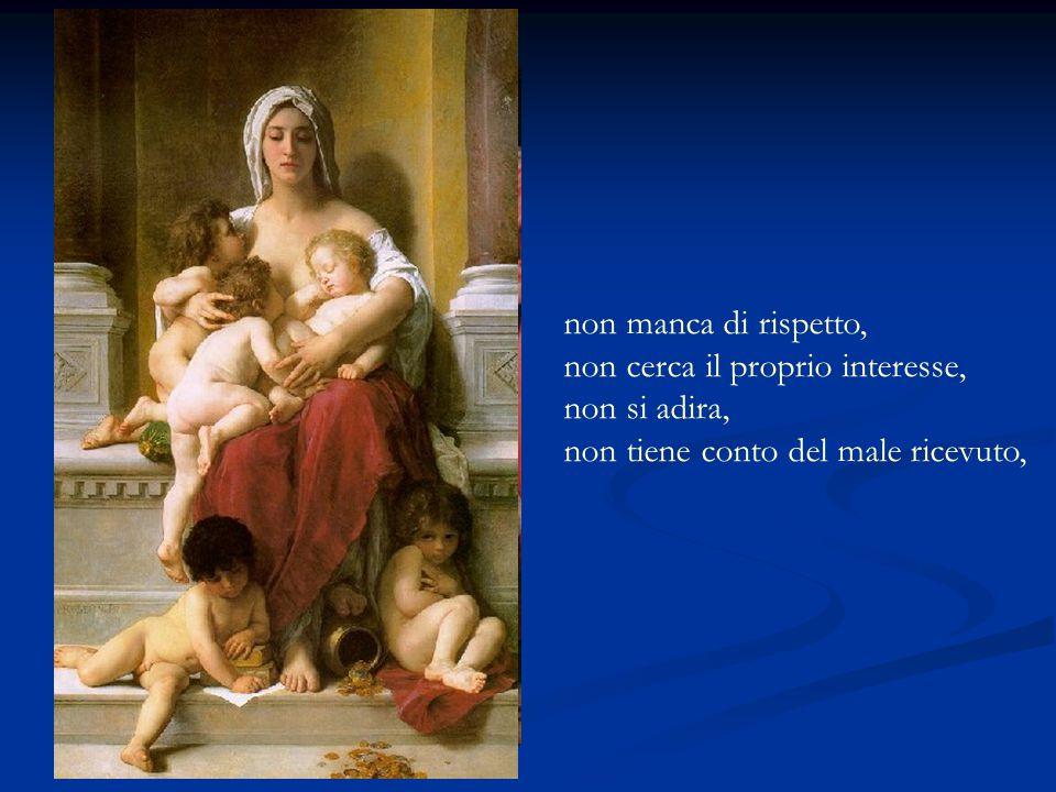 La carità è magnanima, benevola è la carità; non è invidiosa, non si vanta, non si gonfia d'orgoglio,